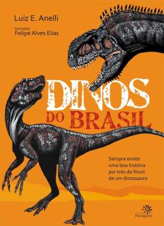 """Livro """"Dinos do Brasil"""", de Luiz E. Anelli e Felipe Alves Elias. Editora Peirópolis."""
