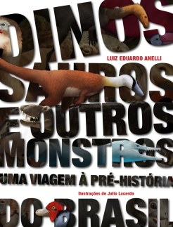 """Livro """"Dinossauros e outros monstros: Uma viagem à Pré-História"""", de Luiz E. Anelli, ilustrações de Julio Lacerda."""